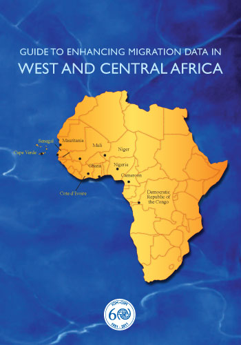 Guide to Enhancing Migration Data in West and Central Africa, IOM 2011
