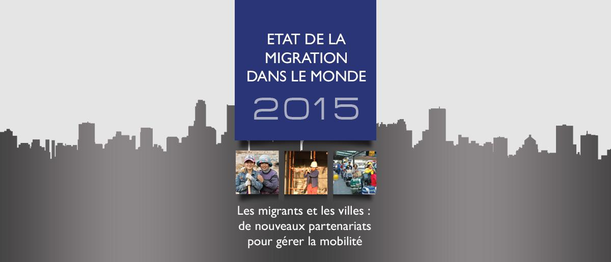 Etat de la migration dans le monde 2015 organisation internationale pour les migrations - Office de migration internationale ...